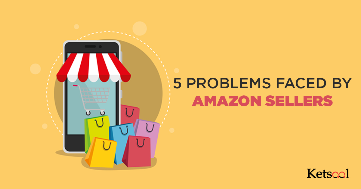 5 Problem faced by Amazon Sellers